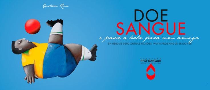 Doe Sangue e Passe a Bola para um Amigo - Gustavo Rosa Saiba mais sobre esta campanha em www.prosangue.sp.gov.br