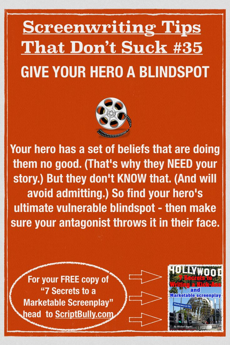"Screenwriting Tip No.35: Give Your Hero a Blindspot ...(For a FREE copy of ""7 Secrets to a Marketable Screenplay"" head over to http://scriptbully.com/free) #scriptbully"