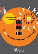 Il mio sport non è il tuo. Il bambino e un'attività sportiva a propria dimensione. Laura Spiritelli - Cesarino Squassabia http://www.calzetti-mariucci.it/shop/prodotti/il-mio-sport-non-e-il-tuo