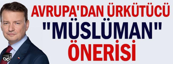 """Avrupa'dan ürkütücü """"Müslüman"""" önerisi"""