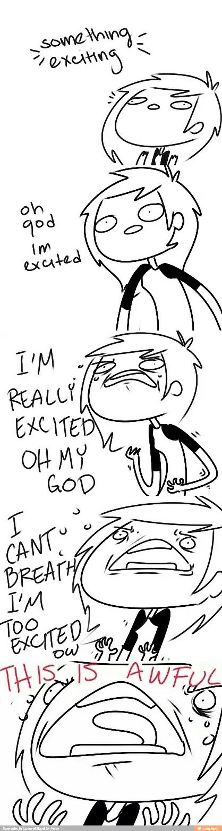 Every time a new Star Wars/Star Trek/Doctor Who/ Sherlock comes out!!!! Uhg!! I CAN'T WAIT!
