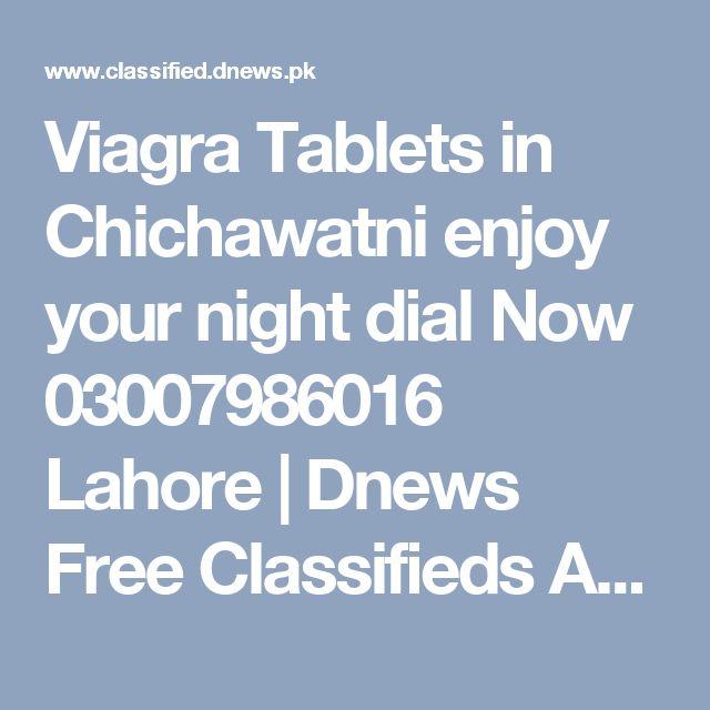 Viagra Tablets in Chichawatni enjoy your night dial Now 03007986016 Lahore | Dnews Free Classifieds Ads in Pakistan, UAE, Dubai, Saudi Arabia, India