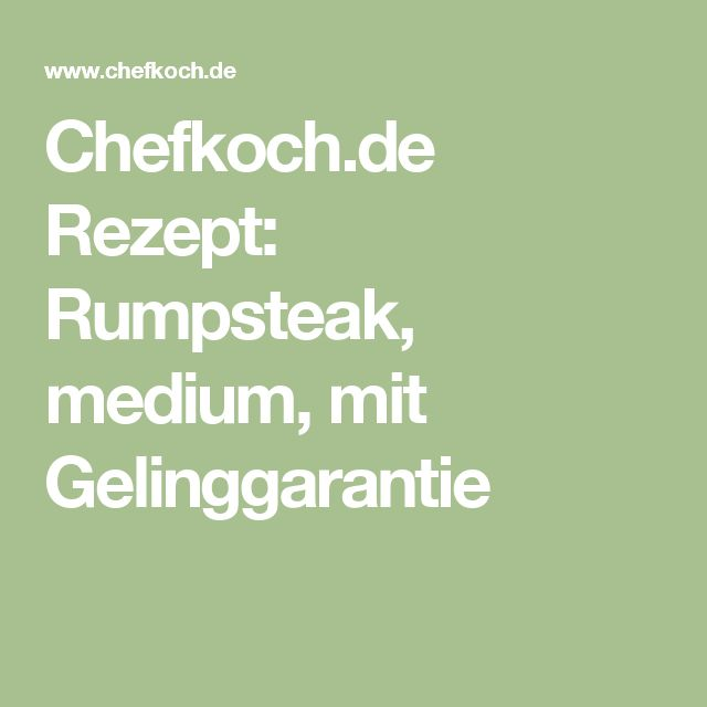 Chefkoch.de Rezept: Rumpsteak, medium, mit Gelinggarantie