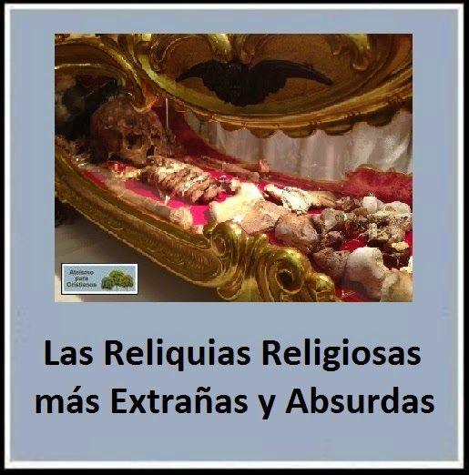 Las Reliquias Religiosas más Extrañas y Absurdas  http://ateismoparacristianos.blogspot.gr/2014/08/las-reliquias-religiosas-mas-extranas-y.html