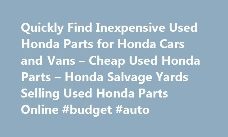 Quickly Find Inexpensive Used Honda Parts for Honda Cars and Vans – Cheap Used Honda Parts – Honda Salvage Yards Selling Used Honda Parts Online #budget #auto http://england.remmont.com/quickly-find-inexpensive-used-honda-parts-for-honda-cars-and-vans-cheap-used-honda-parts-honda-salvage-yards-selling-used-honda-parts-online-budget-auto/  #honda auto parts # Find Used Honda Parts! Used Honda parts are easy to find when you use PartRequest.com. While we can't help you find used Honda…