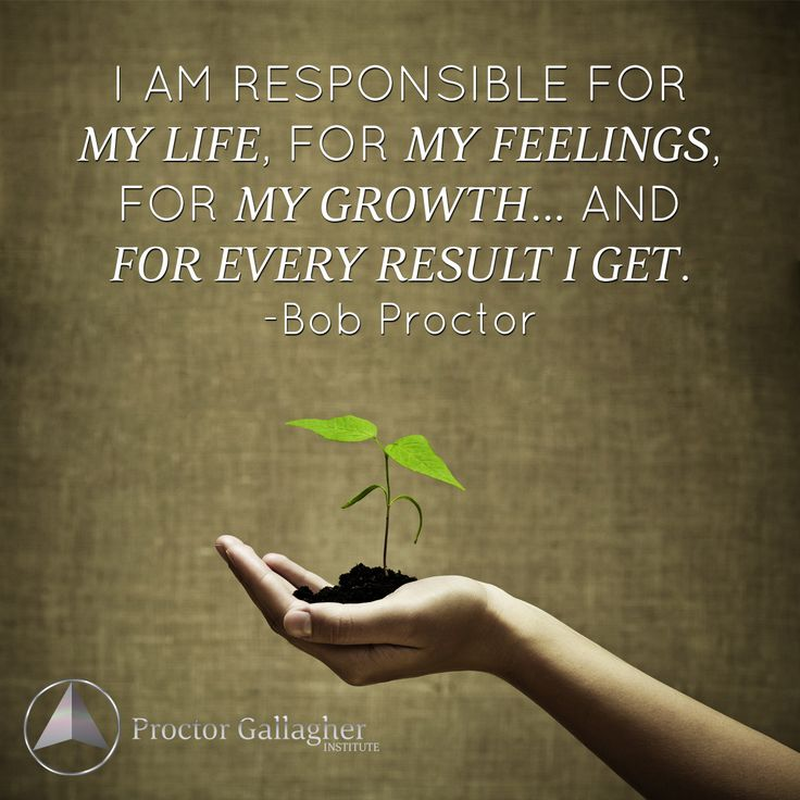 I am responsible for MY LIFE, for MY FEELINGS, for MY GROWTH... and FOR EVERY RESULT I GET. Bob Proctor | Proctor Gallagher Institute #bobproctor #resultsthatstick