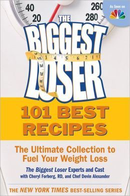 101 Best Recipes from the Biggest Loser: The Ultimate Collection to Fuel Your Weight Loss by The Biggest Loser Experts and Cast