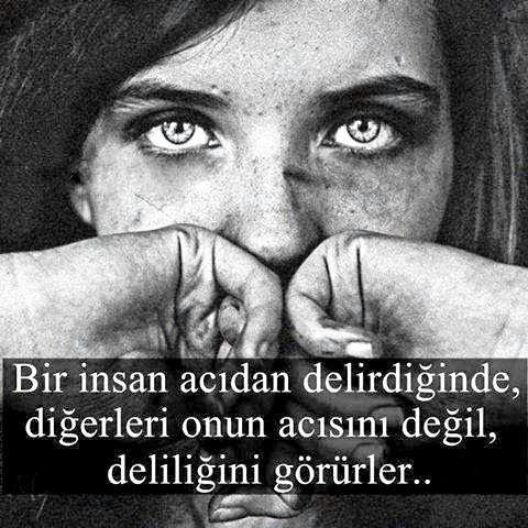 Bir insan acıdan delirdiğinde, diğerleri onun acısını değil deliliğini görürler...
