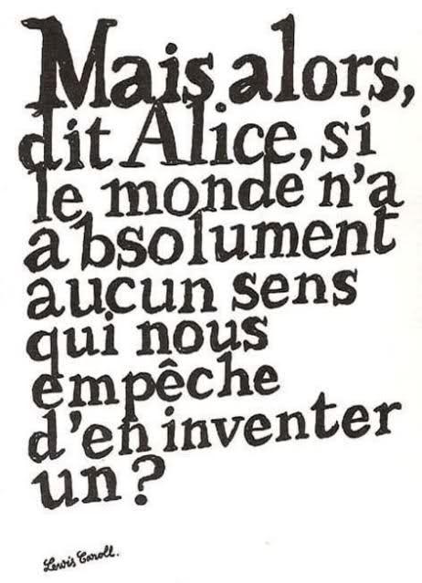 Mais alors, dit Alice, si le monde n'a absolument aucun sens, qui nous empêche d'en inventer un ? Lewis Caroll #inspiration #wonderland #bonjourbibiche