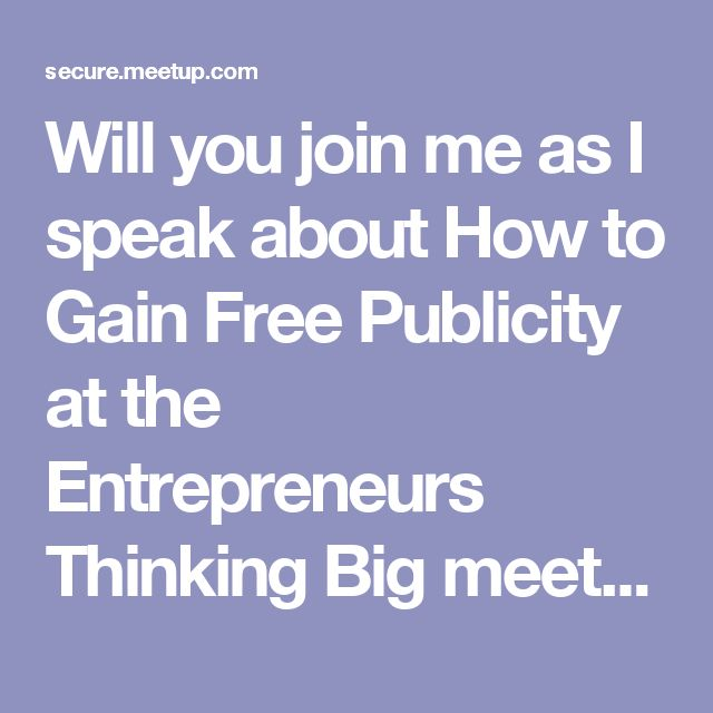 Will you join me as I speak about How to Gain Free Publicity at the Entrepreneurs Thinking Big meetup at Ferry Rd Tavern tomorrow night? Here are the details...