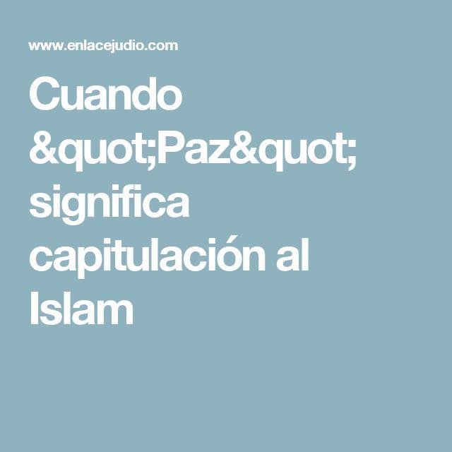"""Cuando """"Paz"""" significa capitulación al Islam"""