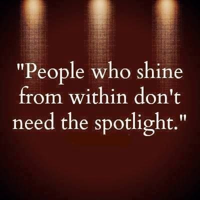 people who shine from within don't need the spotlight #TRUTH