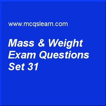 Practice test on mass & weight, O level Cambridge physics quiz 31 online. Practice physics exam's questions and answers to learn mass & weight test with answers. Practice online quiz to test knowledge on mass and weight, measurement of density, reflection in physics, temperature scales, introduction to pressure worksheets. Free mass & weight test has multiple choice questions as kilograms is unit of, answers key with choices as weight, tension, resistance and mass to test study skills..