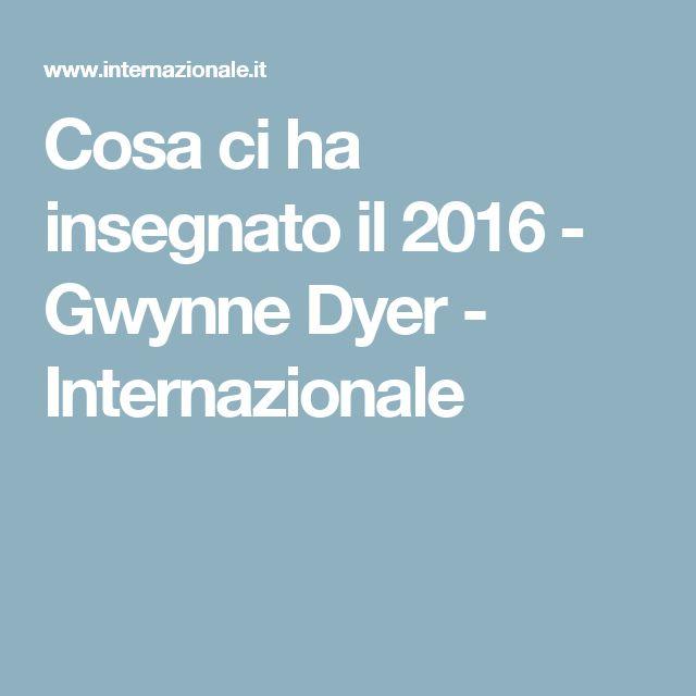 Cosa ci ha insegnato il 2016 - Gwynne Dyer - Internazionale