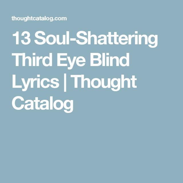 13 Soul-Shattering Third Eye Blind Lyrics | Thought Catalog