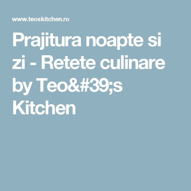 Prajitura noapte si zi - Retete culinare by Teo's Kitchen