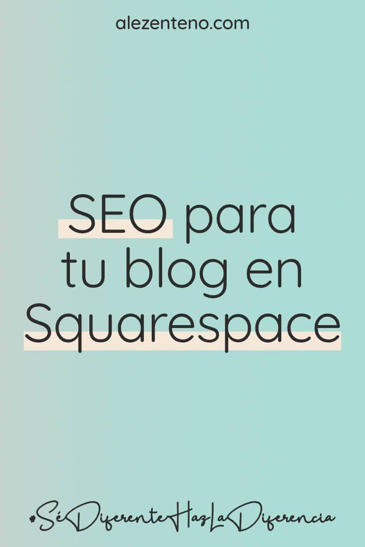Seo Para Tu Blog En Squarespace Ale Zenteno Diseño Web Y Especialista En Squarespace Diseño Web Disenos De Unas Motores De Busqueda