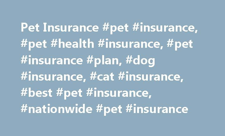 Pet Insurance #pet #insurance, #pet #health #insurance, #pet #insurance #plan, #dog #insurance, #cat #insurance, #best #pet #insurance, #nationwide #pet #insurance http://namibia.nef2.com/pet-insurance-pet-insurance-pet-health-insurance-pet-insurance-plan-dog-insurance-cat-insurance-best-pet-insurance-nationwide-pet-insurance/  # Pet insurance information Whether they have two legs or four, every family member deserves quality health care. That's why our pet health insurance plans give you…