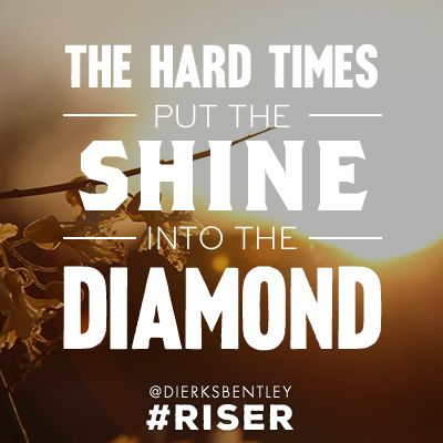 The hard times put the shine in the diamond...