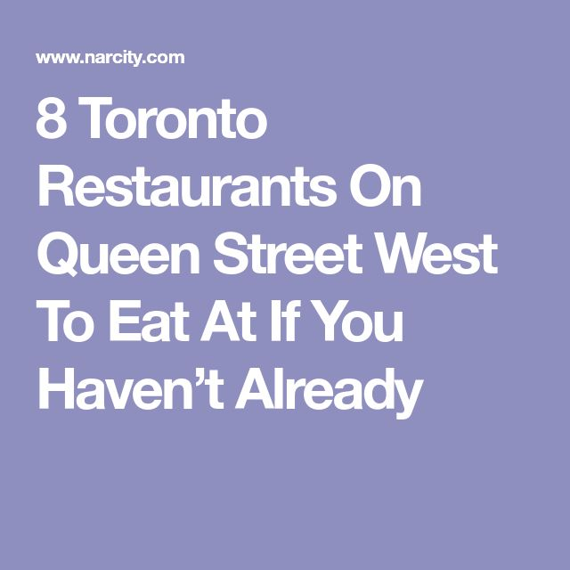 8 Toronto Restaurants On Queen Street West To Eat At If You Haven't Already