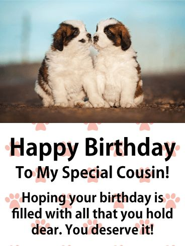 Adorable Puppies Happy Birthday Card for Cousin: If you send this adorable puppy birthday card to your cousin on his or her special day, you can be sure it will make them smile. This cute birthday card features two puppies giving each other a little kiss. So sweet! It will let your cousin know that you feel they are special and that you hope their birthday is filled with all they hold dear. It's a thoughtful birthday message that will show your cousin that you care.