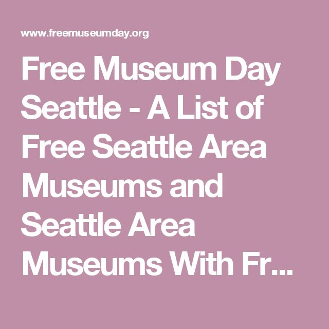 Free Museum Day Seattle - A List of Free Seattle Area Museums and Seattle Area Museums With Free Admission Days