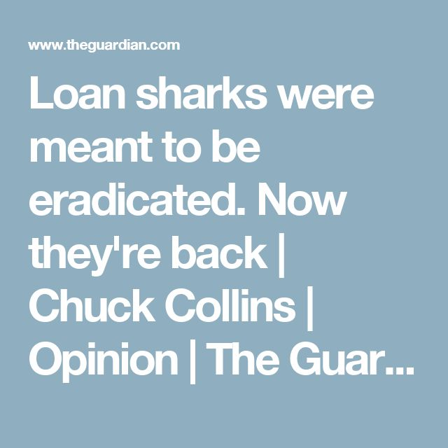 Loan sharks were meant to be eradicated. Now they're back | Chuck Collins | Opinion | The Guardian