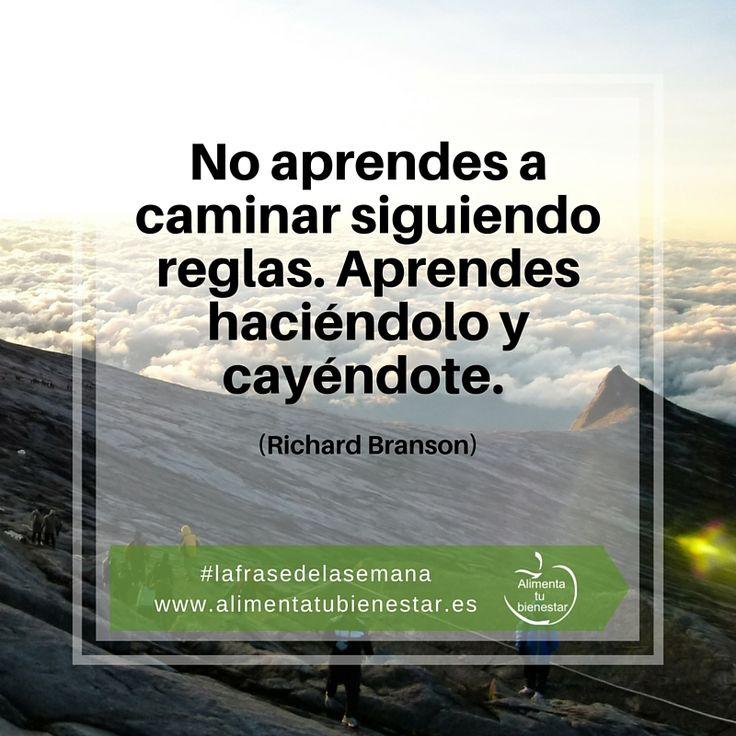 No aprendes a caminar siguiendo reglas. Aprendes haciéndolo y cayéndote. (Richard Branson) #lafrasedelasemana #alimentatubienestar