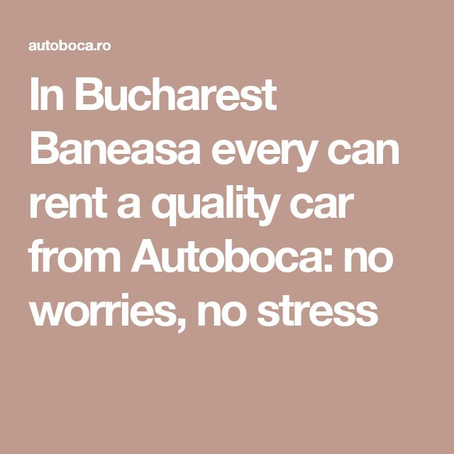 In Bucharest Baneasa every can rent a quality car from Autoboca: no worries, no stress