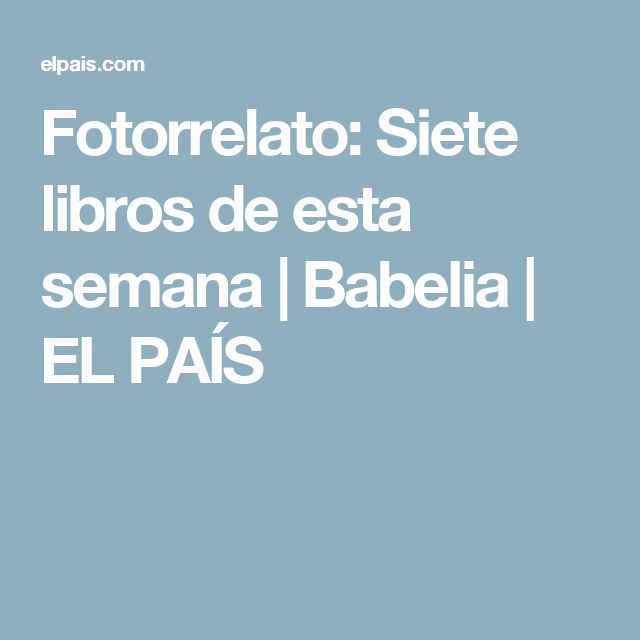 Fotorrelato:  Siete libros de esta semana   Babelia   EL PAÍS