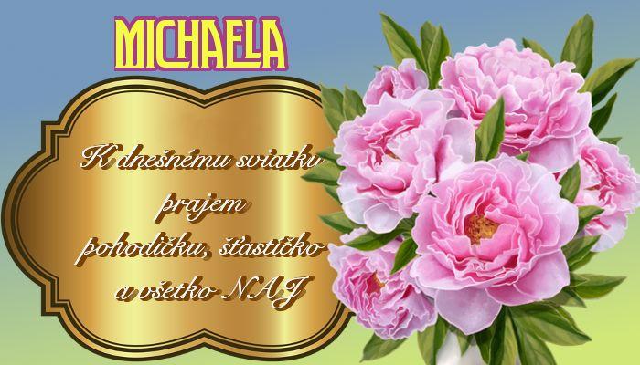 Michaela K dnešnému sviatku prajem pohodičku, šťastíčko a všetko NAJ