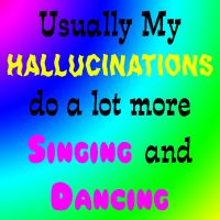 Usually my hallucinations do a lot more singing and dancing - Skulduggery Pleasant, in Dark Days.