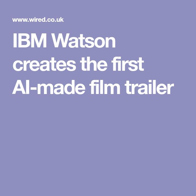 IBM Watson creates the first AI-made film trailer