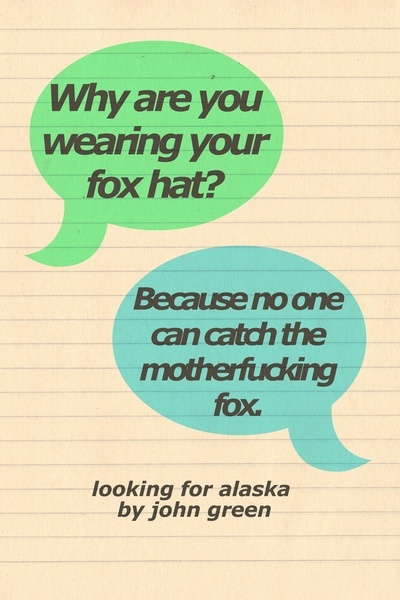 Why are you wearing your fox hat? Because no one can catch the motherfucking fox.     -by John Green.  Follow Andi Stix's Edu blog at www.andistix.com. For great active teaching strategies, check out http://estore.seppub.com/estore/product/51050
