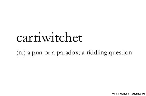 pronunciation | ka-ri-witch-et                                    noun, english, pun, paradox, question, riddle, riddling question, words, otherwordly, other-wordly, definitions, C,