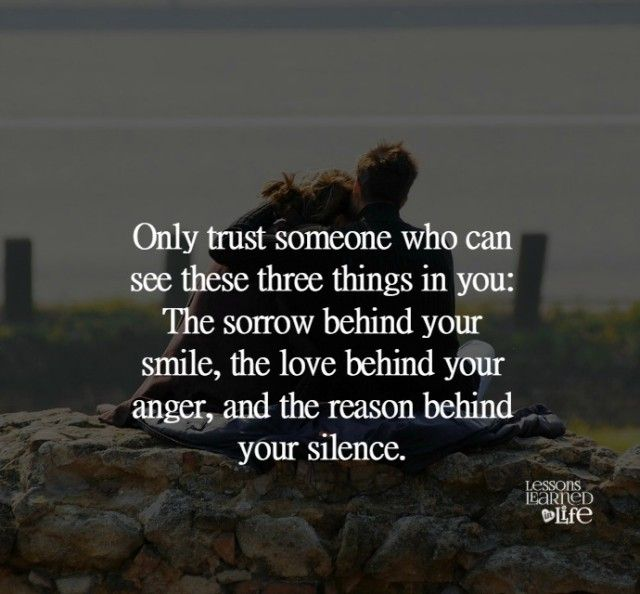 Only Trust Someone Who Can See These Three Things In You: The Sorrow Behind  Your Smile, The Love Behind Your Anger, U0026 The Reason Behind Your Silence.