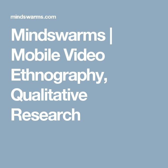 Mindswarms | Mobile Video Ethnography, Qualitative Research