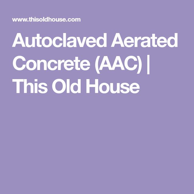 Autoclaved Aerated Concrete (AAC) | This Old House