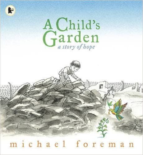 A Child's Garden: A Story of Hope: Amazon.co.uk: Michael Foreman: 9781406325881: Books