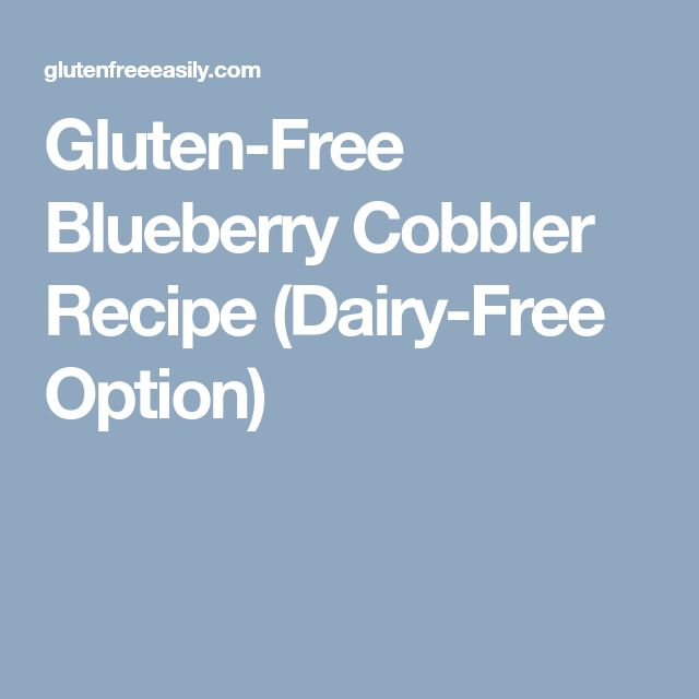 Gluten-Free Blueberry Cobbler Recipe (Dairy-Free Option)