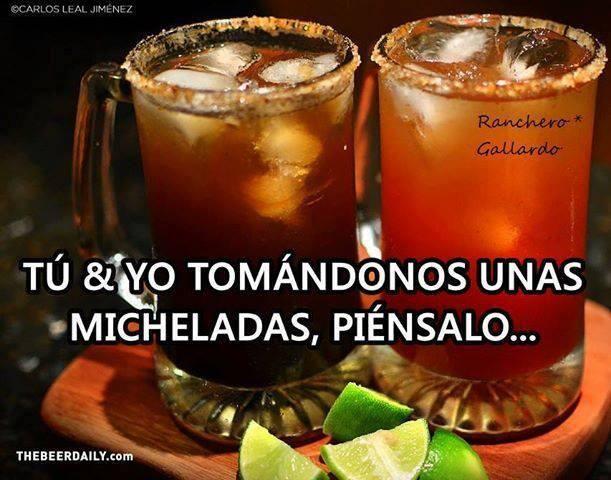 ♥ tu y yo tomando unas micheladas :3 piensalo jaja