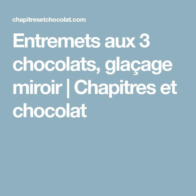 Entremets aux 3 chocolats, glaçage miroir   Chapitres et chocolat