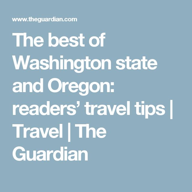 The best of Washington state and Oregon: readers' travel tips | Travel | The Guardian