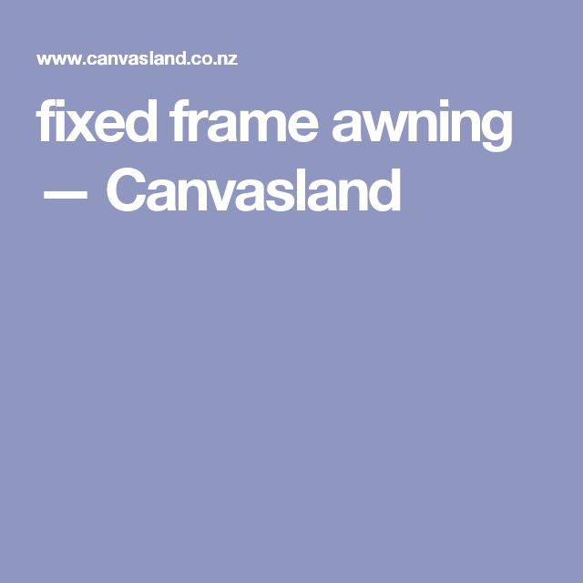 fixed frame awning — Canvasland