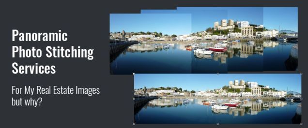 Panoramic Photo Stitching Services For My Real Estate Images; But Why?