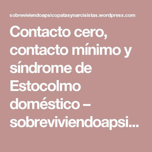 Contacto cero, contacto mínimo y síndrome de Estocolmo doméstico – sobreviviendoapsicopatasynarcisistas