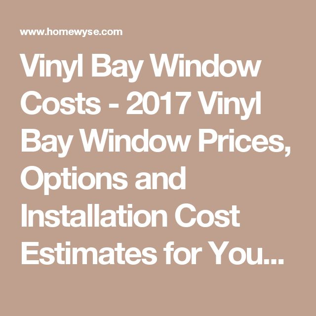 Vinyl Bay Window Costs - 2017 Vinyl Bay Window Prices, Options and Installation Cost Estimates for Your Area - Homewyse.com
