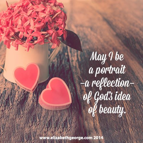 """May I be a portrait - a reflection - of God's idea of beauty. -Quote from """"Beautiful in God's Eyes"""""""