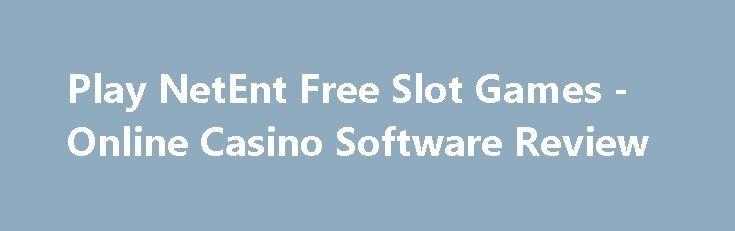 Play NetEnt Free Slot Games - Online Casino Software Review https://slots-money.com/net-entertainment-online-casino-games-software  Get ready to learn more about NetEnt online casino software provider, developed top-rated slot games available on mobile with fabulous graphics and great Bonus features