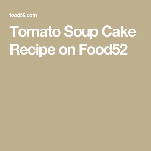 Tomato Soup Cake Recipe on Food52
